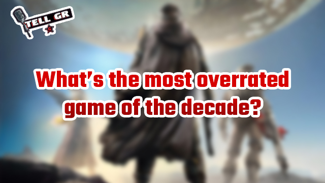 tell gr most overrated game of the decade