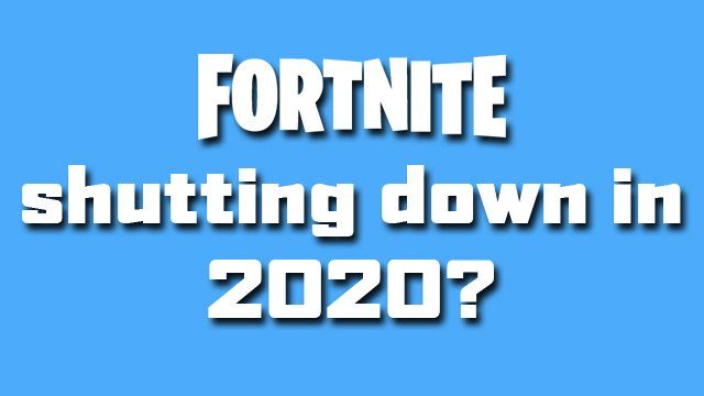 When is Fortnite Shutting Down? (2020 update) - GameRevolution