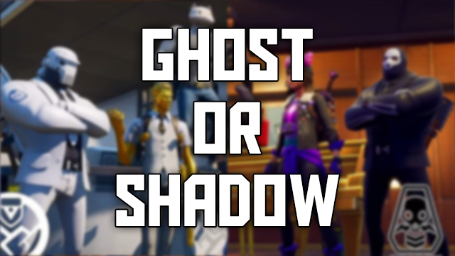 Fortnite Ghost or Shadow