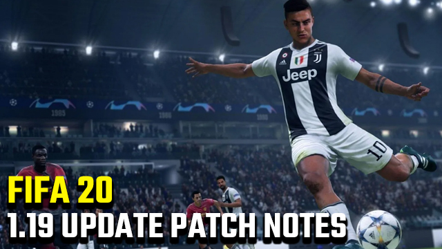 FIFA 20 1.19 UPDATE PATCH NOTES