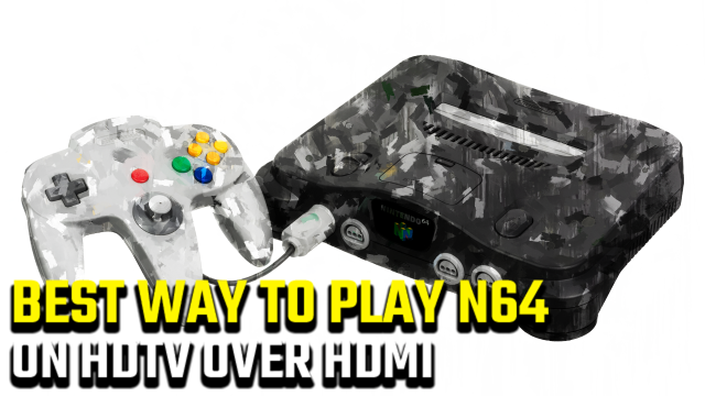 Best Way to Play N64 on HDTV over HDMI