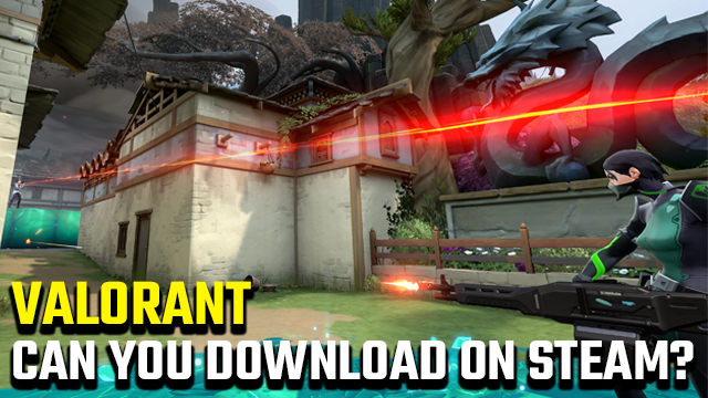 Can you download Valorant on Steam?
