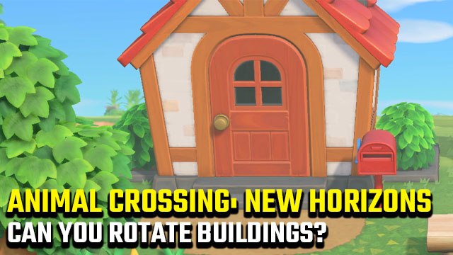 Can you rotate buildings in Animal Crossing: New Horizons?