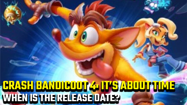Crash Bandicoot 4 It's About Time release date