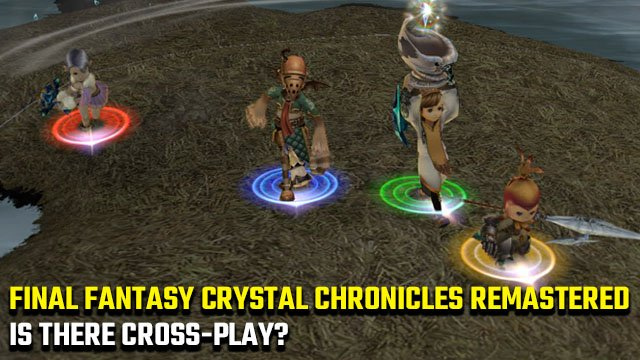 Final Fantasy Crystal Chronicles Remastered cross-play