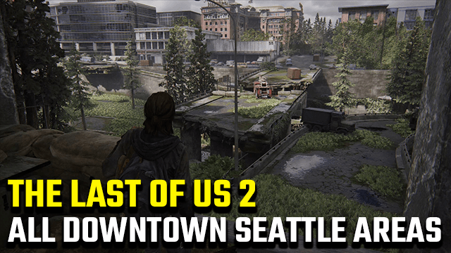The Last of Us 2 Downtown Seattle Locations Sightseer Trophy Guide