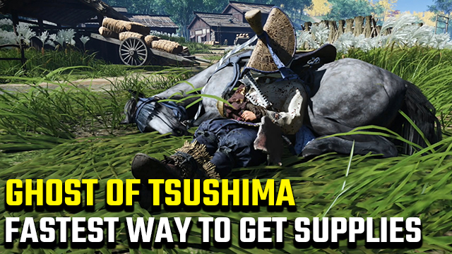 Fastest way to get Supplies in Ghost of Tsushima