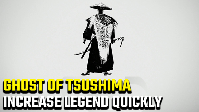 ghost of tsushima Fastest way to increase Legend