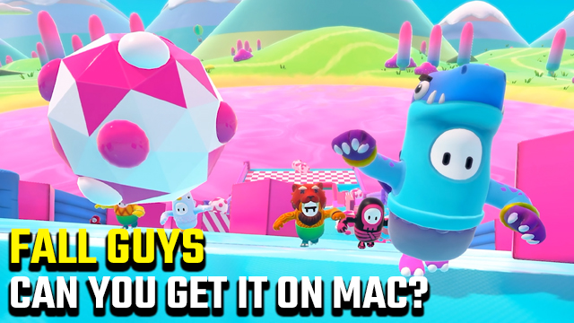 Can you get Fall Guys on Mac?