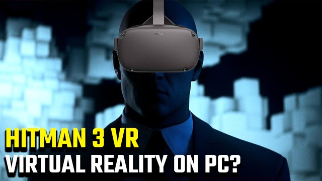 Hitman 3 PC VR | Can you play in virtual reality on PC? - GameRevolution