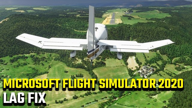 Microsoft Flight Simulator 2020 Lag Fix