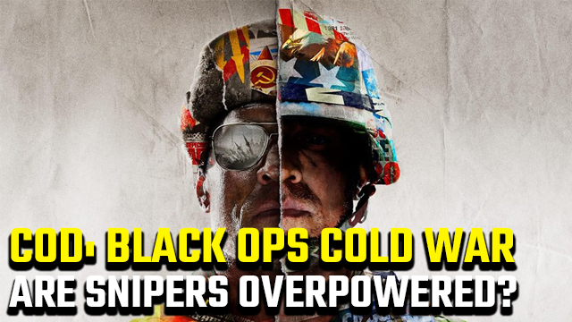 Are Black Ops Cold War snipers overpowered?