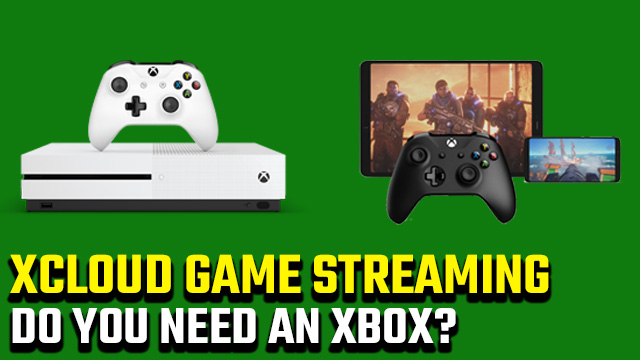 Do you need an Xbox for xCloud game streaming?
