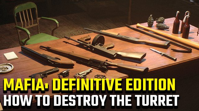 Mafia Definitive Edition how to destroy the turret in A Trip to the Country