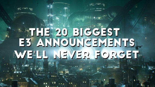 The 20 Biggest E3 Announcements We'll Never Forget