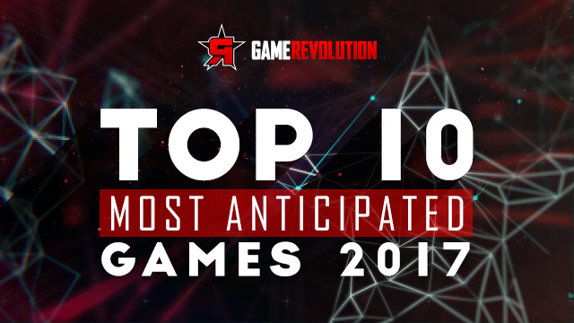 Top 10 Most Anticipated Games of 2017