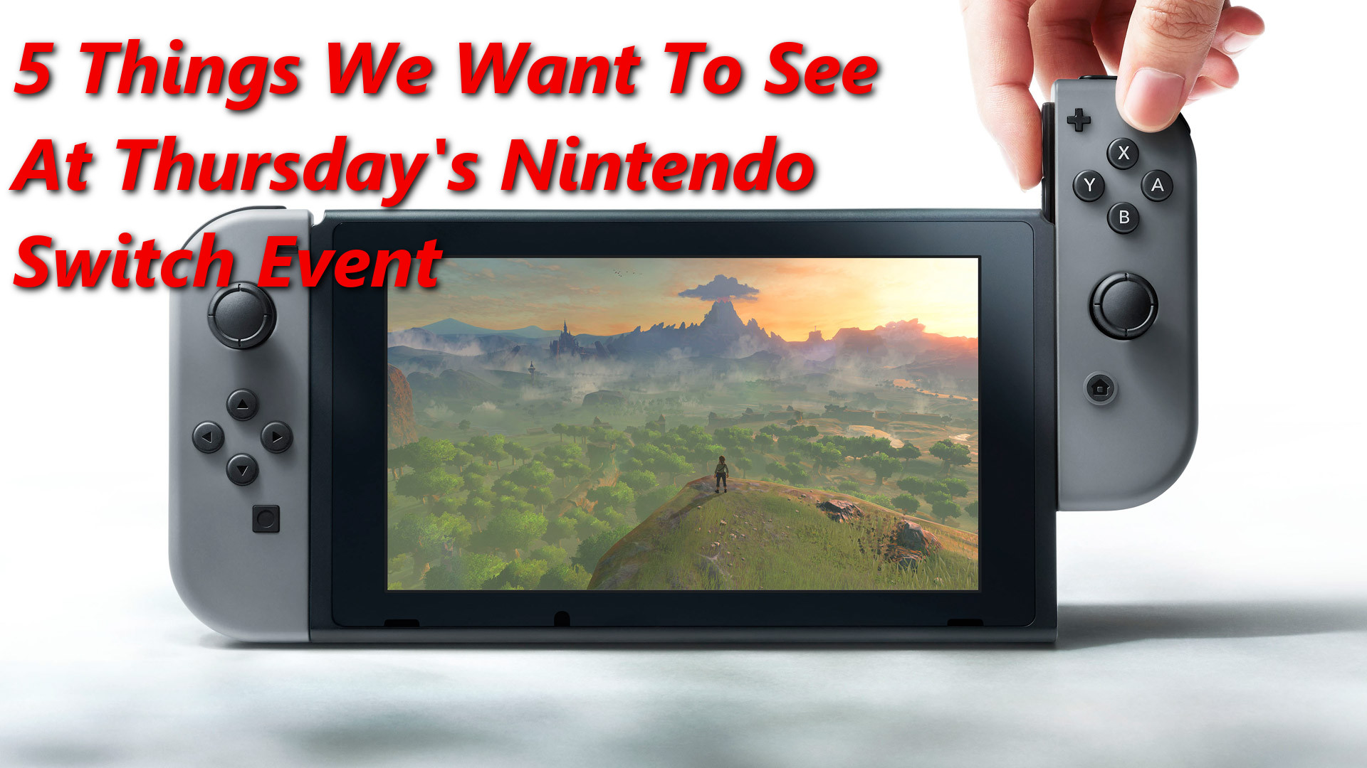 5 Things We Want To See At Thursday\'s Nintendo Switch Event